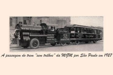 A passagem do ˝trem sem trilhos˝ da MGM por São Paulo